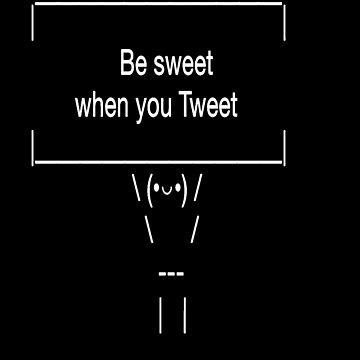Be Sweet When You Tweet by Huschild