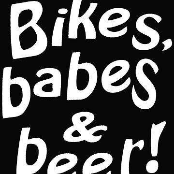 Bikes babes and beer by freaks13