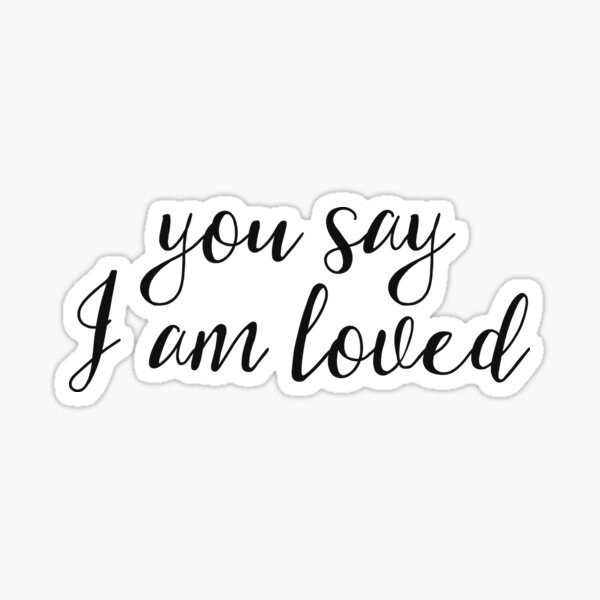 Christian Quote - You say I am loved Sticker