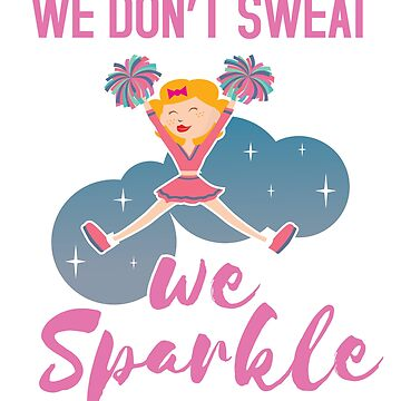 We Don't Sweat, We Sparkle Cool Cheerleader Shirt by epicshirts