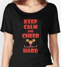Keep Calm And Cheer Hard - Funny Cheerleader Shirt Women's Relaxed Fit T-Shirt