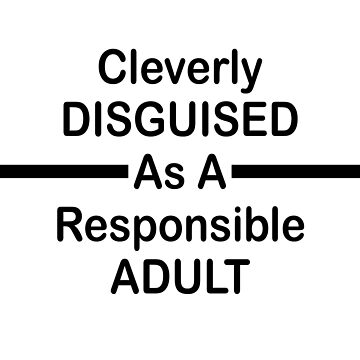 Disguised As A Responsible Adult by MadMedicMerrick