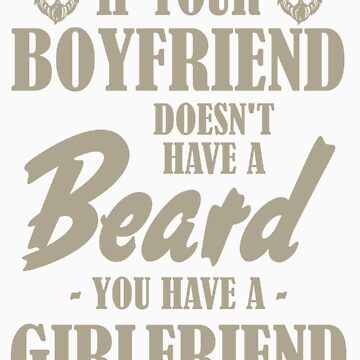 Gifts for Mens Beards If Your Boyfriend Doesnt Have a Beard You Have Girlfriend by doggopupper