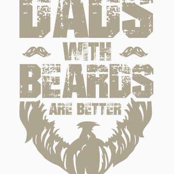 Gifts for Mens Beards Dad Beard Apparel Dads with Beards are Better by doggopupper