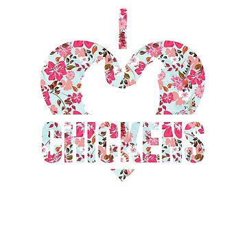 I Heart Chickens Floral Chicken Lovers by LarkDesigns