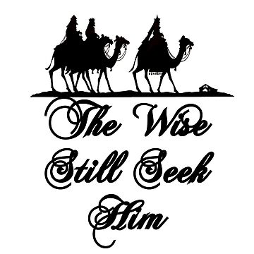 CHRISTMAS:  THE WISE STILL SEEK HIM by CalliopeSt