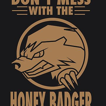 Don't Mess With The Honey Badger Angry Art - Fun Gift Idea by NBRetail