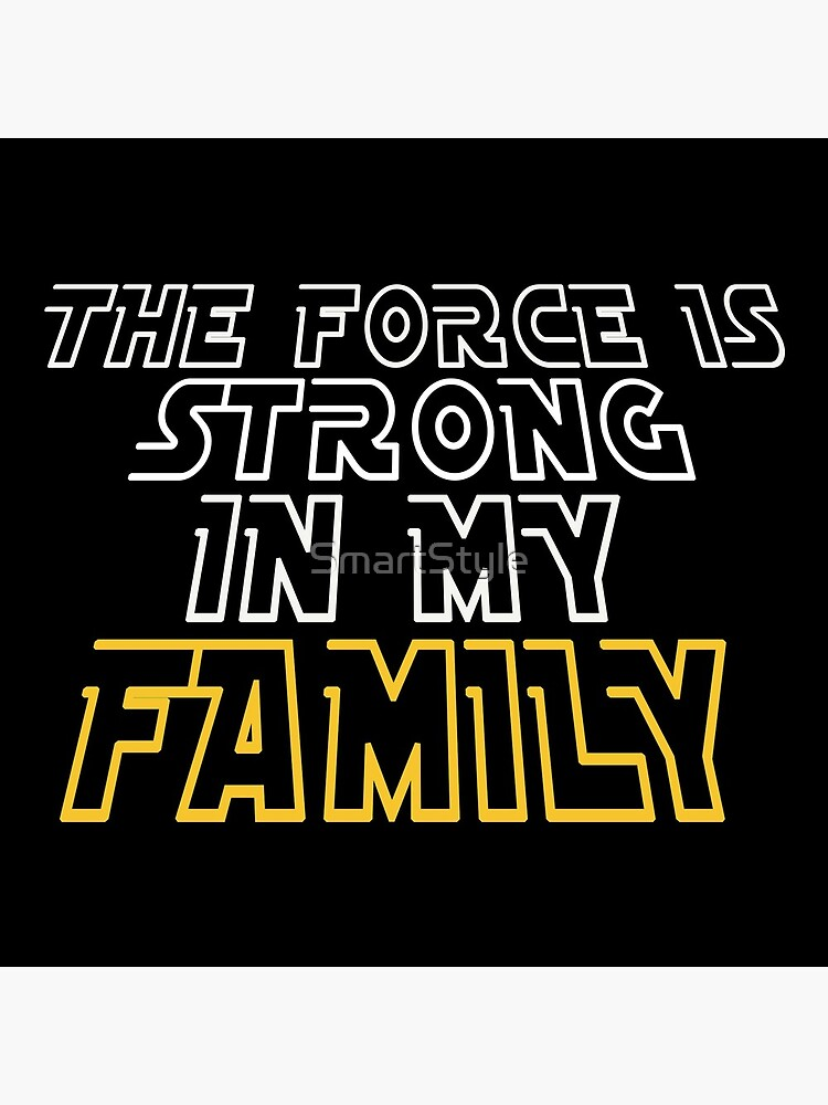 The Force Is Strong In My Family by SmartStyle