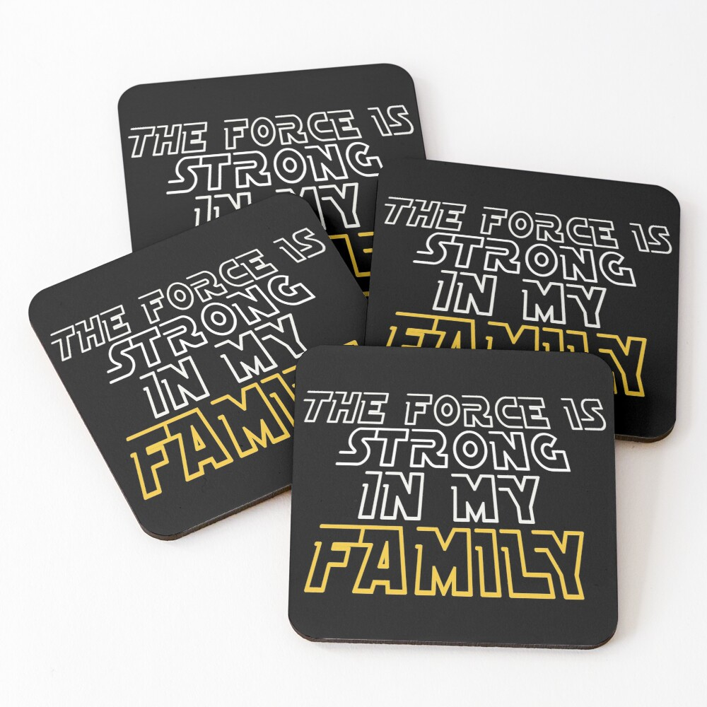 The Force Is Strong In My Family Coasters (Set of 4)