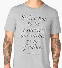 EINSTEIN, Strive not to be a success, but rather to be of value. Albert Einstein Men's Premium T-Shirt