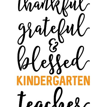 Thankful Grateful And Blessed Kindergarten Teacher Thanksgiving by kamrankhan