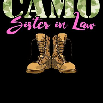 Sister In Law Military Boots Camo Hard Charger Camouflage Military Family Deployed Duty Forces support troops CONUS patriot serves country by bulletfast