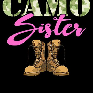 Sister Military Boots Camo Hard Charger Camouflage Military Family Deployed Duty Forces support troops CONUS patriot serves country by bulletfast