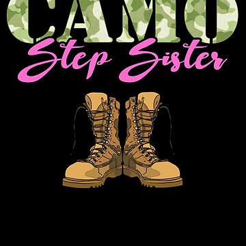 Step Sister Military Boots Camo Hard Charger Camouflage Military Family Deployed Duty Forces support troops CONUS patriot serves country by bulletfast