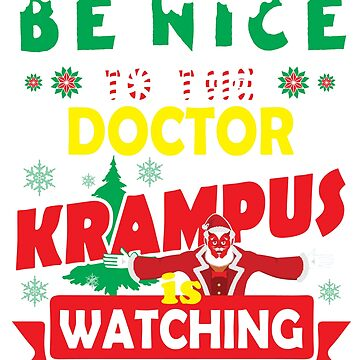Be Nice To The Doctor Krampus Is Watching Funny Xmas by epicshirts