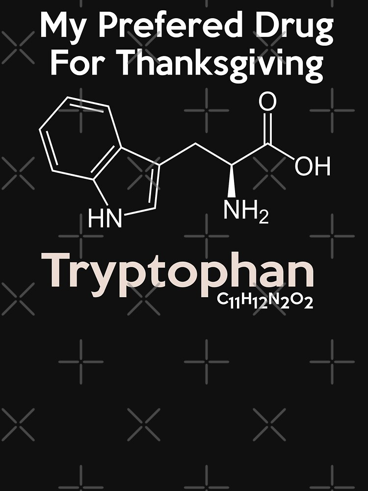 My Preferred Drug for Thanksgiving is Tryptophan Sleepy Turkey Chemical Molecule Funny Thanksgiving Food Coma Design by gallerytees