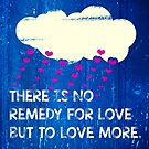 There is no remedy for love but to love more by bsilvia