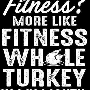 Thanksgiving Turkey Fitness Funny Apparel Gift by CustUmmMerch