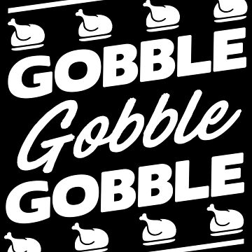 Thanksgiving Turkey Gobble Funny Apparel Gift by CustUmmMerch