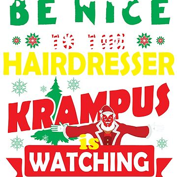 Be Nice To The Hairdresser Krampus Is Watching Funny Xmas by epicshirts