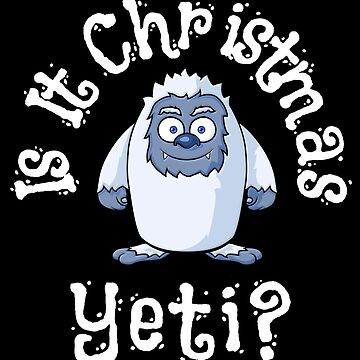Is It Christmas Yeti? Bigfoot, Sasquatch, Abominable Snowman, Funny Cute Yeti by Koffeecrisp