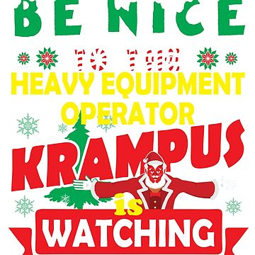 Be Nice To The Heavy Equipment Operator Krampus Is Watching Funny Xmas by epicshirts