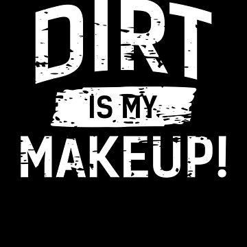 Dirt Is My Makeup Farming by christinamoyer