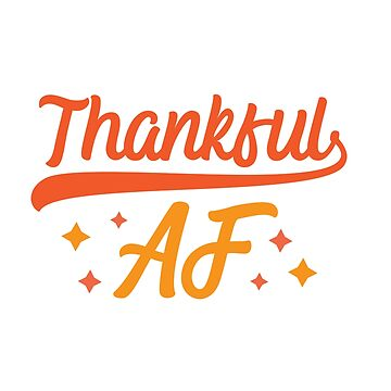 Thankful AF by kjanedesigns