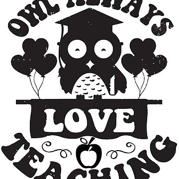 Owls Always Love Teaching T-Shirt by mia1949