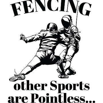 Fencing Design - Fencing Other Sports Are Pointless by kudostees