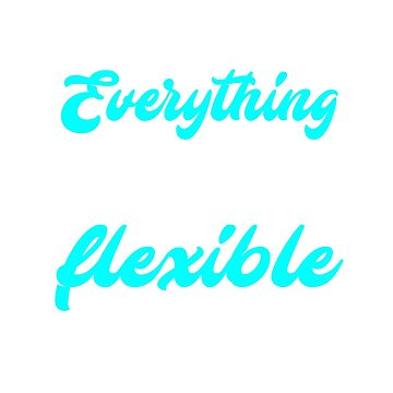 As long as everything is exactly the way I want it, I'm totally flexible by Faba188