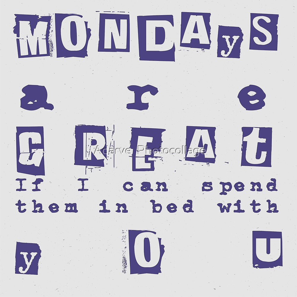 Quote - Mondays are great by Adarve  Photocollage