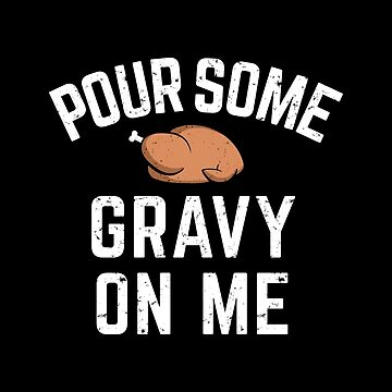 Pour Some Gravy On Me Funny Thanksgiving Shirt by BootsBoots