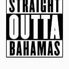 Straight outta Bahamas by Chrome Clothing