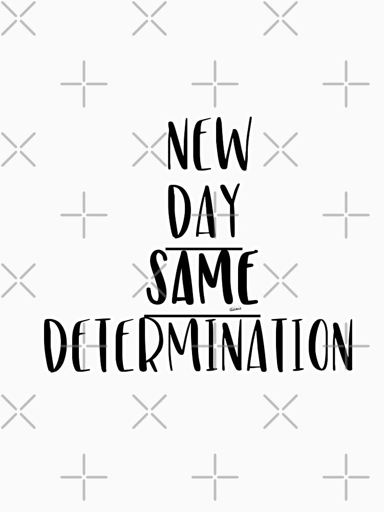 New Day Same Determination by raineofiris