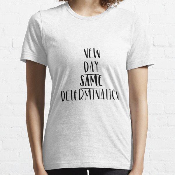 New Day Same Determination Essential T-Shirt