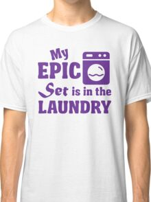 My epic set is in the laundry Classic T-Shirt