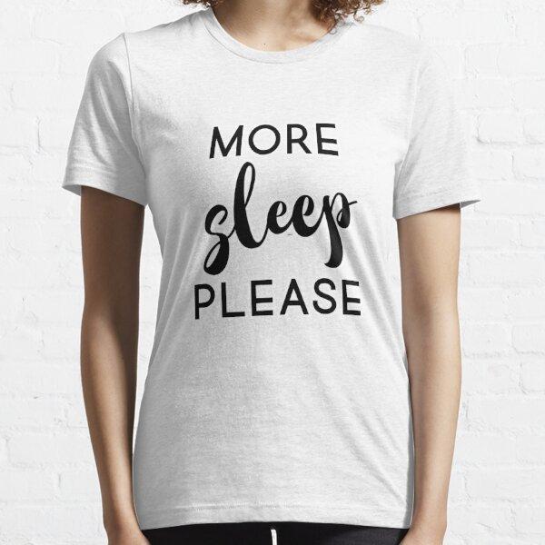 More Sleep Please Essential T-Shirt