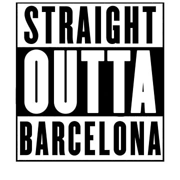 Straight Outta Barcelona by chromedesign