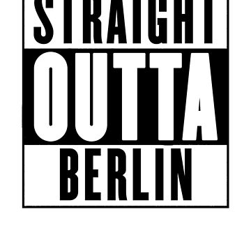 Straight Outta Berlin by chromedesign
