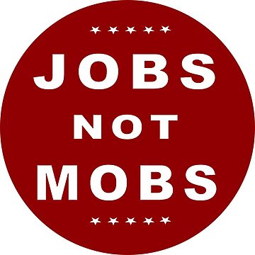 Jobs Not Mobs - Circular by Spacestuffplus