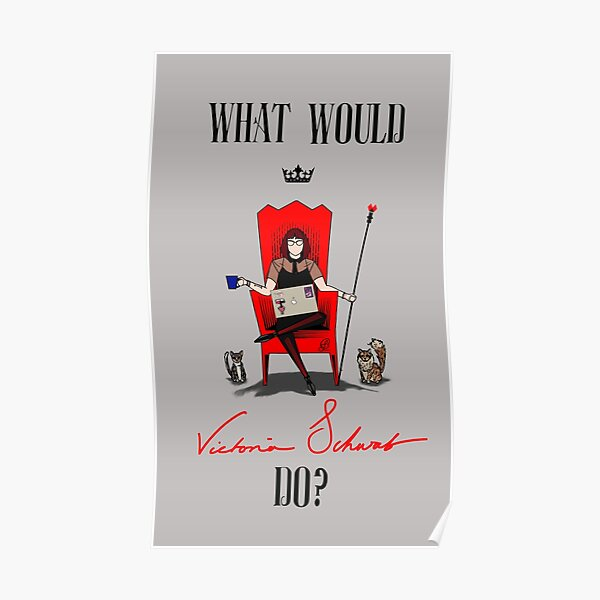 What Would Victoria Schwab Do? Poster