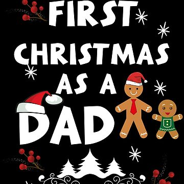 First Christmas As A Dad - Christmas Dad by edgyshop