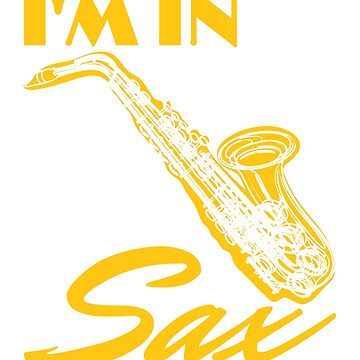 Saxophone I'm In It For The Sax by jaygo