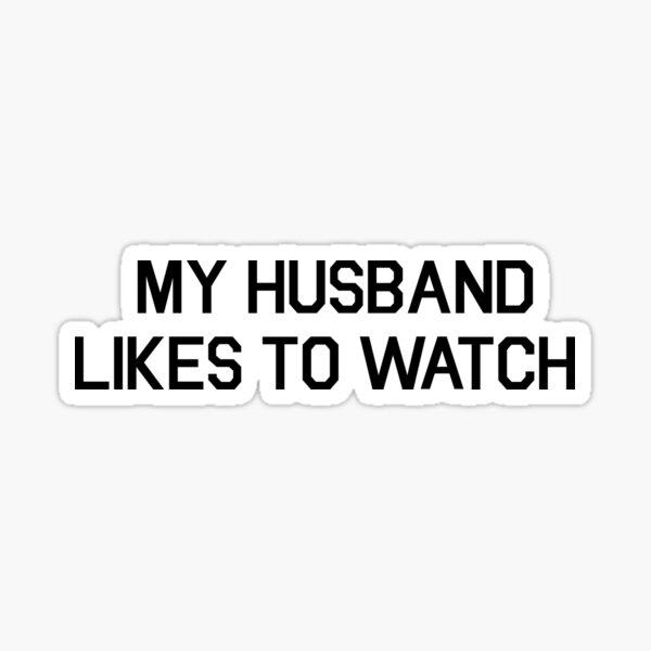 My Husband Likes To Watch Cuckold T-shirt Sticker