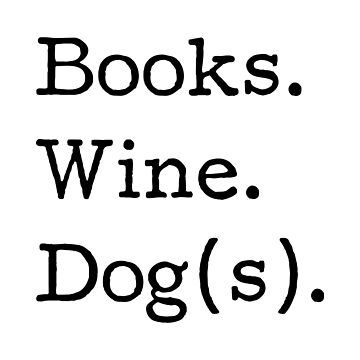 Books. Wine. Dog(s). - Funny yet true wine lover, dog lover, book lover, book club by KellyDesignCo