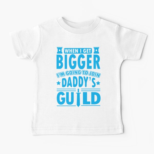 When I get bigger I'm going to join daddy's guild Baby T-Shirt