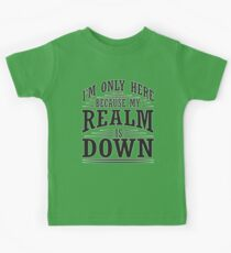 I'm only here because my realm is down Kids Tee