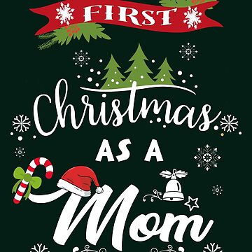 First Christmas As A Mom - Christmas Mom by edgyshop