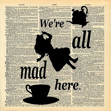 We're All Mad Here - Alice In Wonderland - Old Dictionary Page by maryedenoa